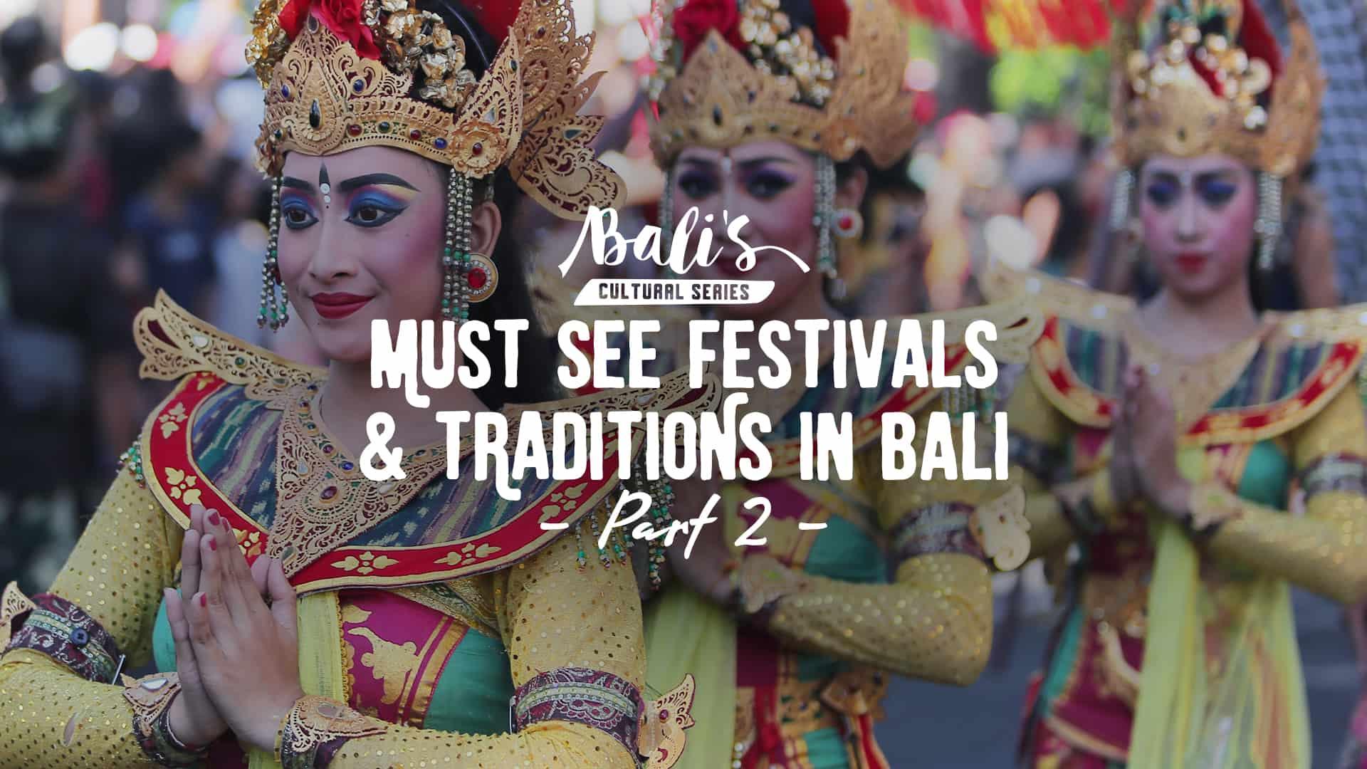 must see traditional dan festival in bali