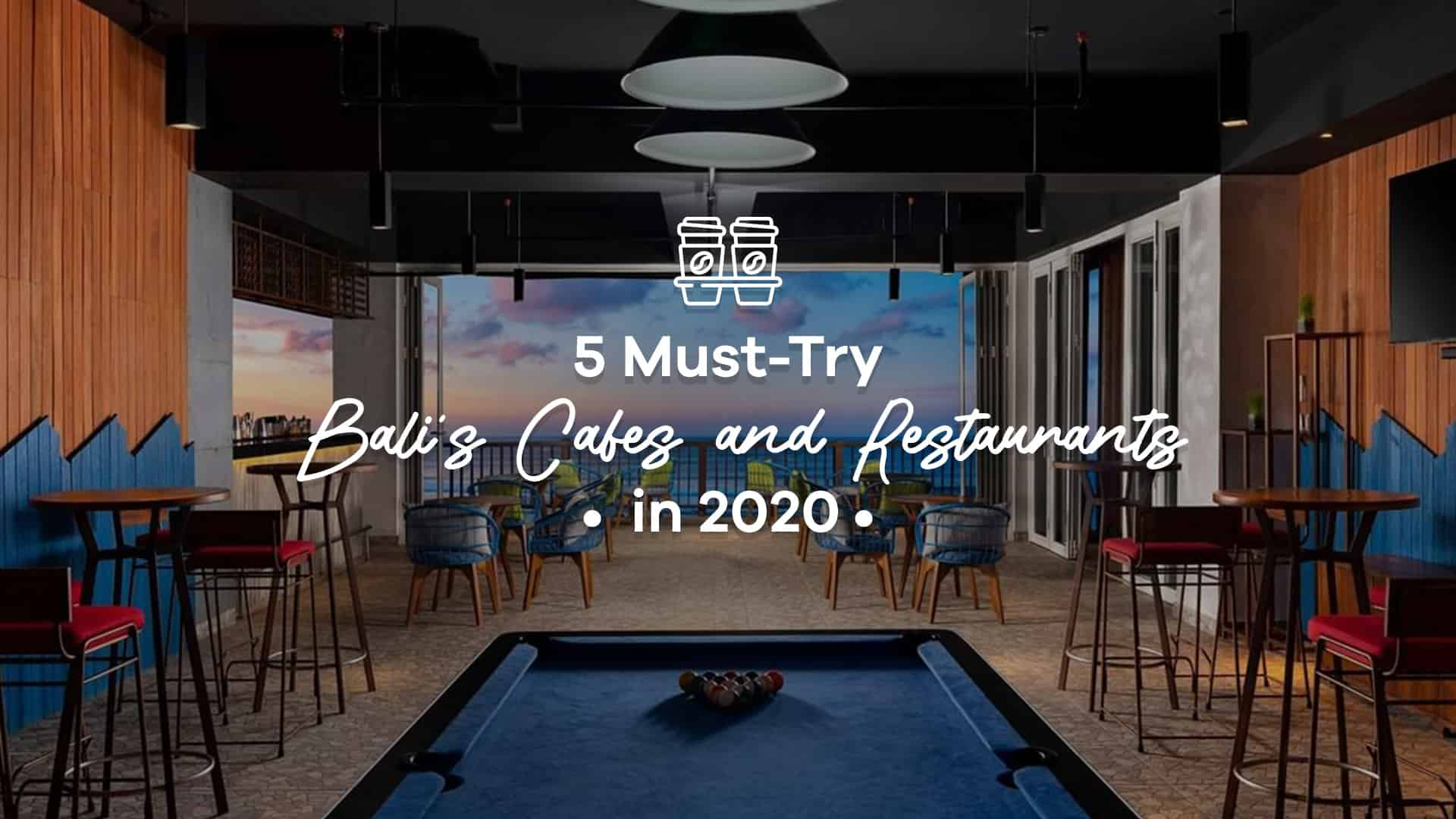 must try cafes and restaurants in Bali 2020