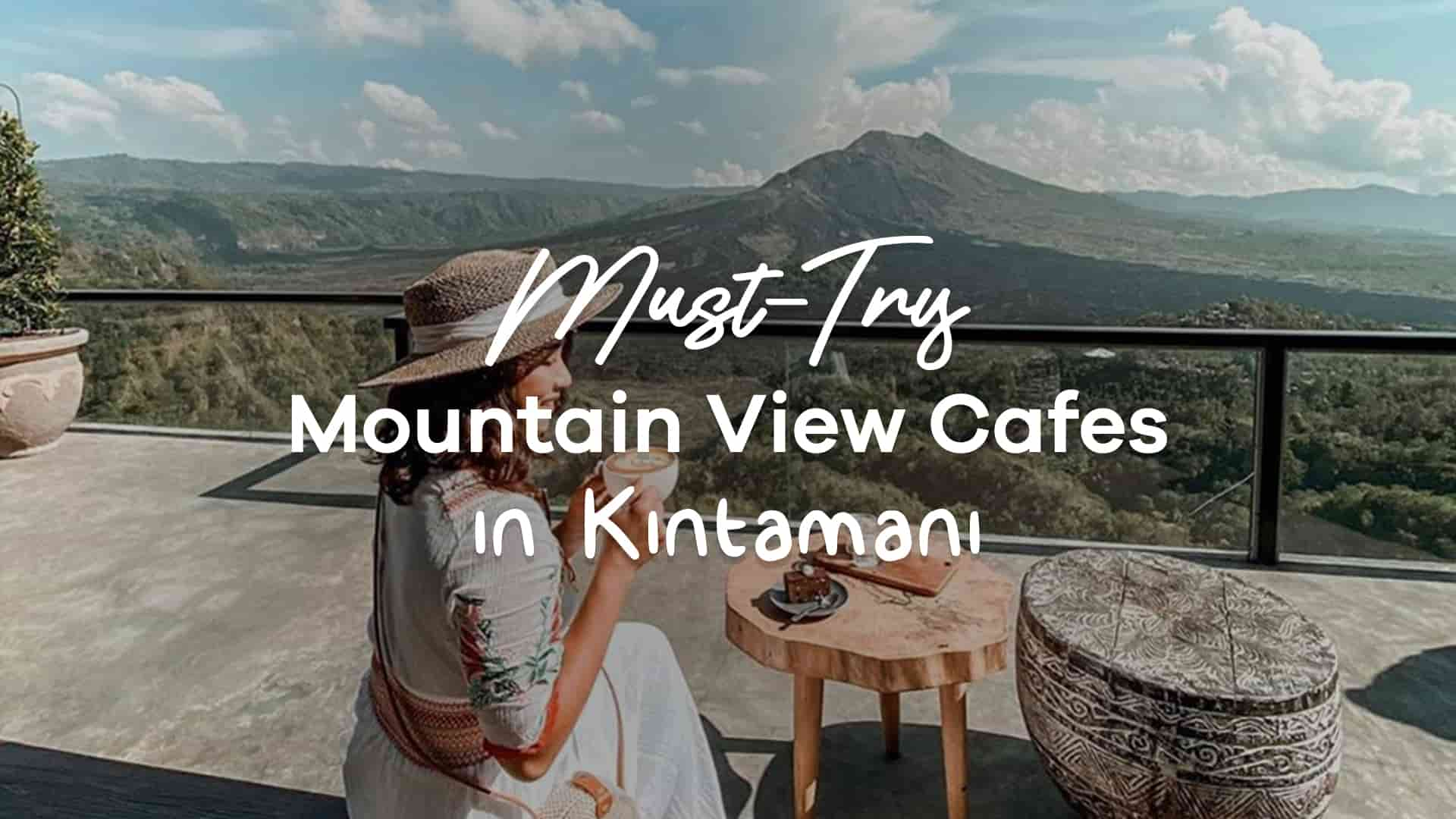 Must-Try Mountain View Cafes in Kintamani