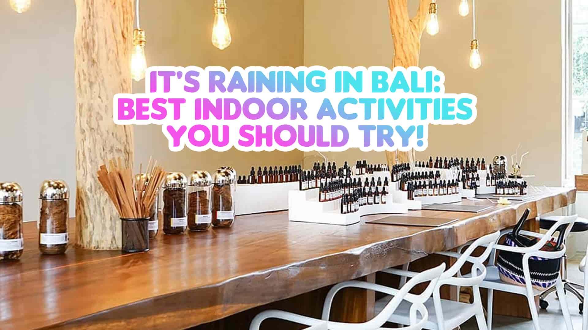 indoor activities in bali when it's raining
