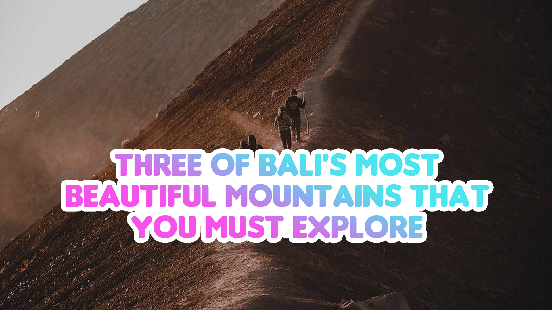 Three of Bali's Most Beautiful Mountains That You Must Explore